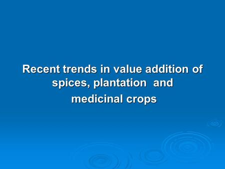 Recent trends in value addition of spices, plantation and
