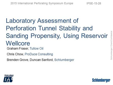 Graham Fraser, Tullow Oil Chris Chow, ProDuce Consulting Brenden Grove, Duncan Sanford, Schlumberger Laboratory Assessment of Perforation Tunnel Stability.
