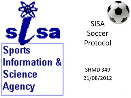 SISA Soccer Protocol SHMD 349 21/08/2012 1. SISA S ports I nformation & S cience A gency SISA SISA is a project of the South African Sports Commission.