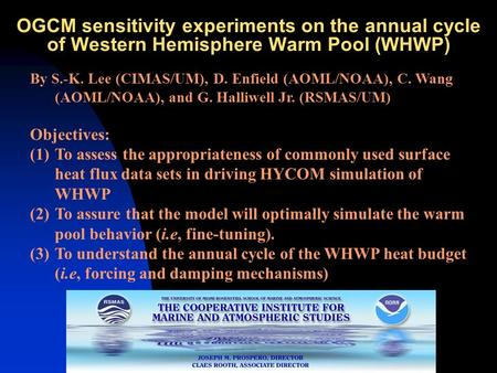 By S.-K. Lee (CIMAS/UM), D. Enfield (AOML/NOAA), C. Wang (AOML/NOAA), and G. Halliwell Jr. (RSMAS/UM) Objectives: (1)To assess the appropriateness of commonly.