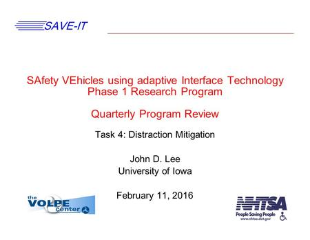 SAVE-IT SAfety VEhicles using adaptive Interface Technology Phase 1 Research Program Quarterly Program Review Task 4: Distraction Mitigation John D. Lee.