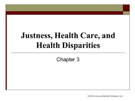 © 2010 Jones and Bartlett Publishers, LLC Justness, Health Care, and Health Disparities Chapter 3.