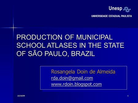 22/10/091 PRODUCTION OF MUNICIPAL SCHOOL ATLASES IN THE STATE OF SÃO PAULO, BRAZIL Rosangela Doin de Almeida