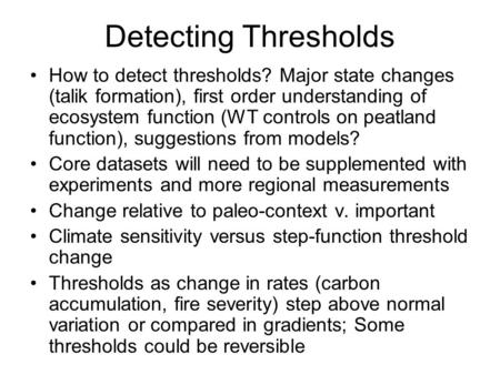 Detecting Thresholds How to detect thresholds? Major state changes (talik formation), first order understanding of ecosystem function (WT controls on peatland.