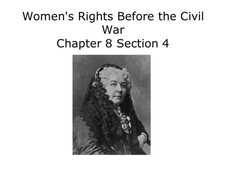 Women's Rights Before the Civil War Chapter 8 Section 4.
