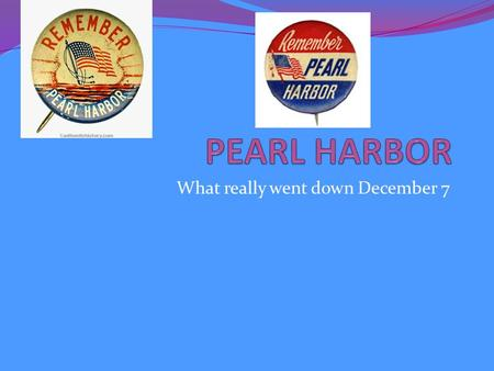 What really went down December 7. What Happened? On December 7, hundreds of Japanese fighter planes attacked the American naval base at Pearl Harbor near.