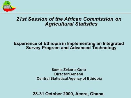 21st Session of the African Commission on Agricultural Statistics Experience of Ethiopia in Implementing an Integrated Survey Program and Advanced Technology.