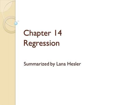 Chapter 14 Regression Summarized by Lana Hesler. Learning Objectives Understand the nature and purposes of regression analysis Recognize geographic problems.