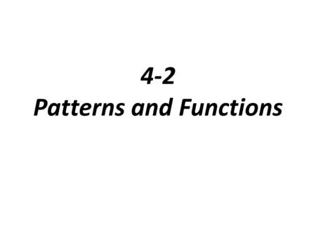 4-2 Patterns and Functions. In a relationship between variables, the dependent variable changes in response to another variable, the independent variable.