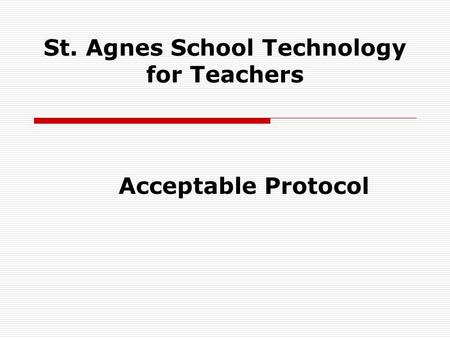 St. Agnes School Technology for Teachers Acceptable Protocol.