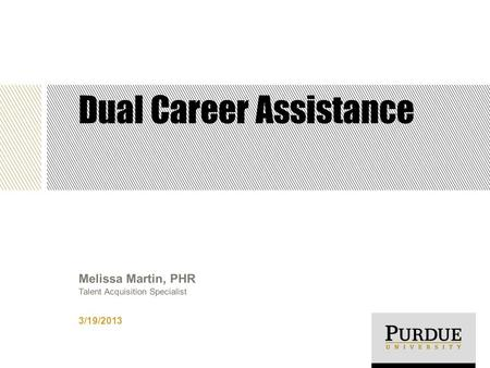 Dual Career Assistance 3/19/2013 Melissa Martin, PHR Talent Acquisition Specialist.