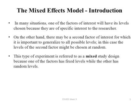 The Mixed Effects Model - Introduction In many situations, one of the factors of interest will have its levels chosen because they are of specific interest.