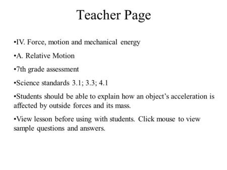 Teacher Page IV. Force, motion and mechanical energy A. Relative Motion 7th grade assessment Science standards 3.1; 3.3; 4.1 Students should be able to.