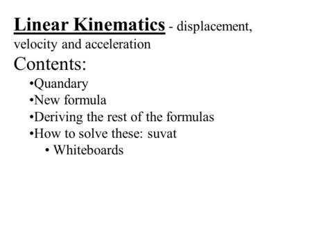 Linear Kinematics - displacement, velocity and acceleration Contents: