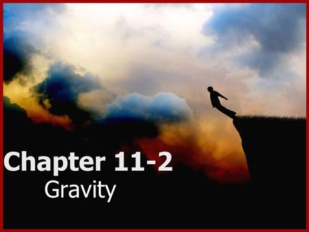 Chapter 11-2 Gravity. Law of Universal Gravity All objects in the universe attract each other through gravitation force- dependant on mass and distance.