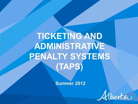 TICKETING AND ADMINISTRATIVE PENALTY SYSTEMS (TAPS) Summer 2012.