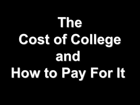 "The Cost of College and How to Pay For It. The ""cost of college"" is the total cost of attending a particular college each semester. So how much money."