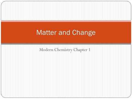 Modern Chemistry Chapter 1 Matter and Change. 1-1 Chemistry is a Physical Science Chemistry is the study of the composition, structure, and properties.