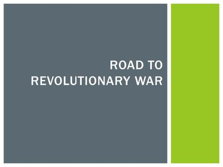 ROAD TO REVOLUTIONARY WAR.  Great Britain's in debt because of the French and Indian War  Need to make money by raising taxes  Colonists need to pay.