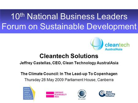 10 th National Business Leaders Forum on Sustainable Development Cleantech Solutions Jeffrey Castellas, CEO, Clean Technology AustralAsia The Climate Council: