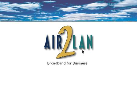 1 AIR2LAN AIR2LAN provides wireless broadband Internet access and value-added Internet services to SMBs. Currently, we use the unlicensed spectrum to.