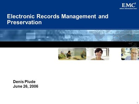 1 Electronic Records Management and Preservation Denis Plude June 26, 2006.