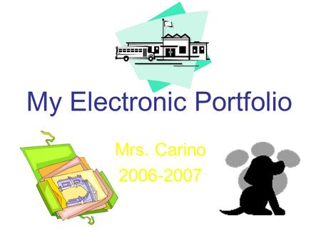 My Electronic Portfolio Mrs. Carino 2006-2007. First Day of School I had a great first day of Third Grade. I met my new teacher, Mrs. Lehman. I saw all.