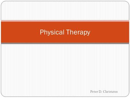 Peter D. Christatos Physical Therapy. Goal Promote patient's ability to move, reduce pain, restore function, and prevent disabilities with the right exercises.