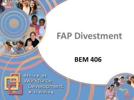 FAP Divestment BEM 406. FAP Divestment Last Slide Viewed Main Menu End Show December 2013 Main Menu (hyperlinked) 2  Divestment Calculation Divestment.
