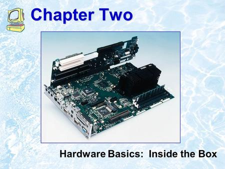 Chapter Two Hardware Basics: Inside the Box ©1999 Addison Wesley Longman2.2 Chapter Outline What Computers Do A Bit About Bits The Computer's Core: CPU.