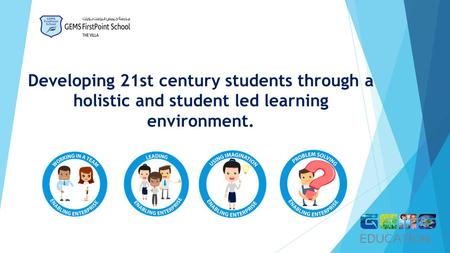Developing 21st century students through a holistic and student led learning environment.