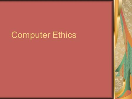 Computer Ethics. Ethics The rules and standards governing the conduct of an individual with others.