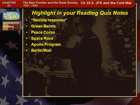 "Getting to California Highlight in your Reading Quiz Notes ""flexible response"" Green Berets Peace Corps Space Race Apollo Program Berlin Wall Ch 23-2:"