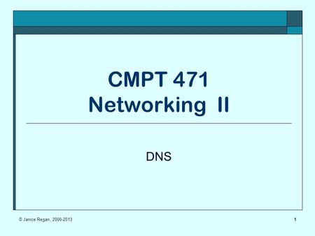 1 CMPT 471 Networking II DNS © Janice Regan, 2006-2013.