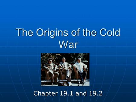 The Origins of the Cold War Chapter 19.1 and 19.2.