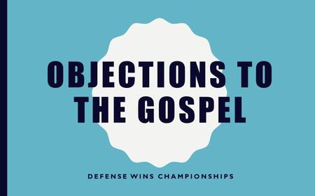 OBJECTIONS TO THE GOSPEL DEFENSE WINS CHAMPIONSHIPS.