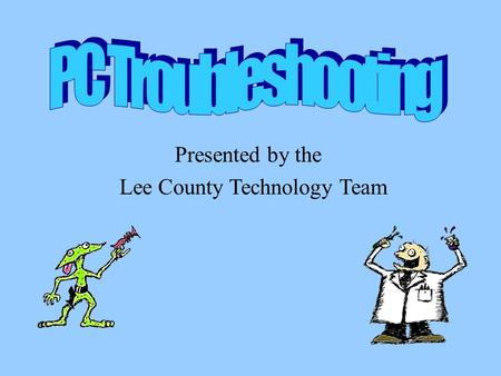 Presented by the Lee County Technology Team. Having a bad day? Click to watch movie.