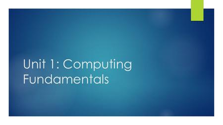 Unit 1: Computing Fundamentals. Computer Tour-There are 7 major components inside a computer  Write down each major component as it is discussed.  Watch.