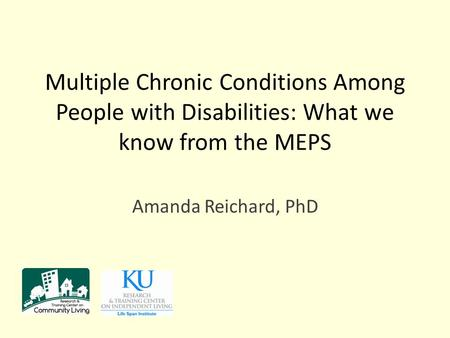 Multiple Chronic Conditions Among People with Disabilities: What we know from the MEPS Amanda Reichard, PhD.