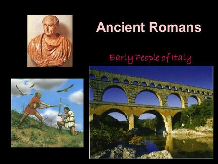 Ancient Romans Early People of Italy. Rome Among the Italic-language speakers were the Latins. They migrated from across the Alps from central Europe.