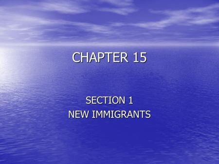 CHAPTER 15 SECTION 1 NEW IMMIGRANTS. CHANGING PATTERNS OF IMMIGRATION The United States is a Nation of immigrants. The only people who were born here.