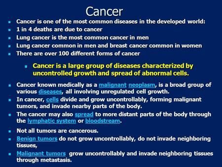 Cancer Cancer is one of the most common diseases in the developed world: Cancer is one of the most common diseases in the developed world: 1 in 4 deaths.