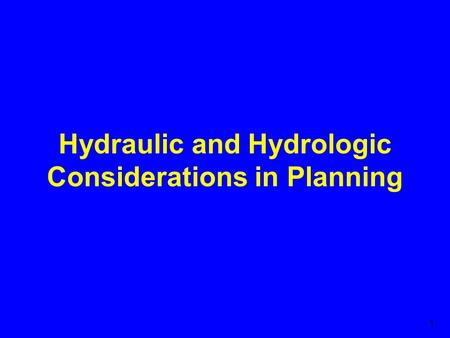 1 Hydraulic and Hydrologic Considerations in Planning.