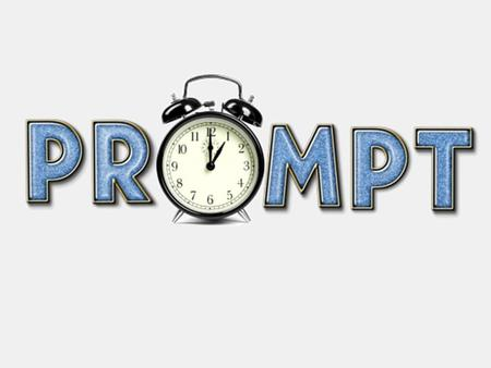 Be Prompt - I use my time wisely. - I focus on the things that matter.