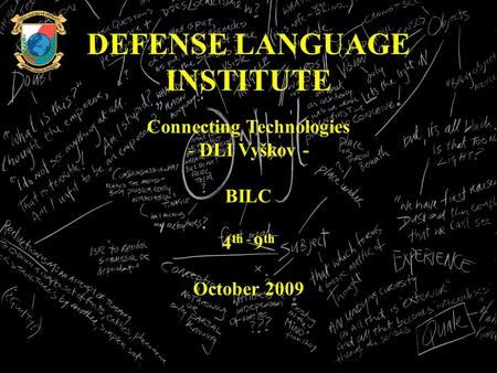 DEFENSE LANGUAGE INSTITUTE Connecting Technologies - DLI Vyškov - BILC 4 th - 9 th October 2009.
