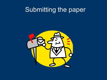 Submitting the paper. Ready to submit?  First, send it out for review among your colleagues. 1. Members of your lab 2. All authors (OF COURSE) 3. To.