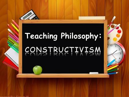 Prepared By: Group III. WHAT IS CONSTRUCTIVISM? Constructivism refers to the idea that learners construct knowledge for themselves---each learner individually.