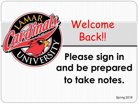 Please sign in and be prepared to take notes. Welcome Back!! Spring 2016.