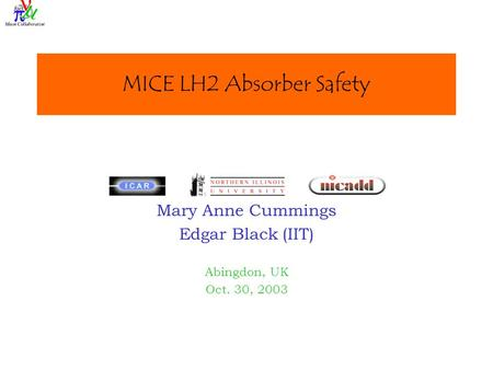 MICE LH2 Absorber Safety Mary Anne Cummings Edgar Black (IIT) Abingdon, UK Oct. 30, 2003.