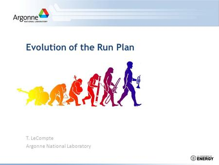 T. LeCompte Argonne National Laboratory Evolution of the Run Plan.